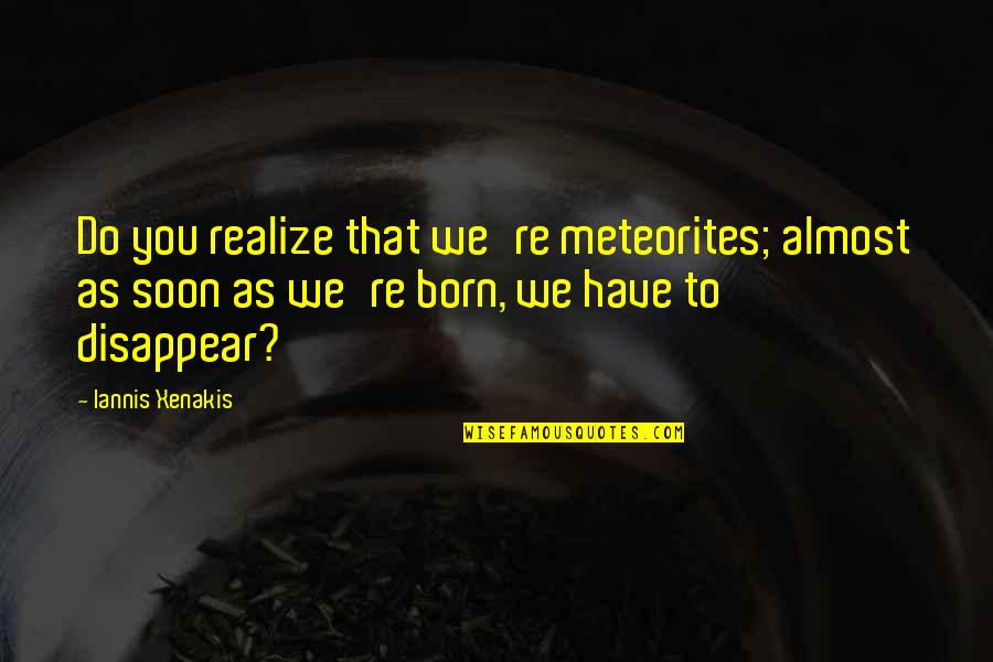 Interstate Moving Companies Quotes By Iannis Xenakis: Do you realize that we're meteorites; almost as
