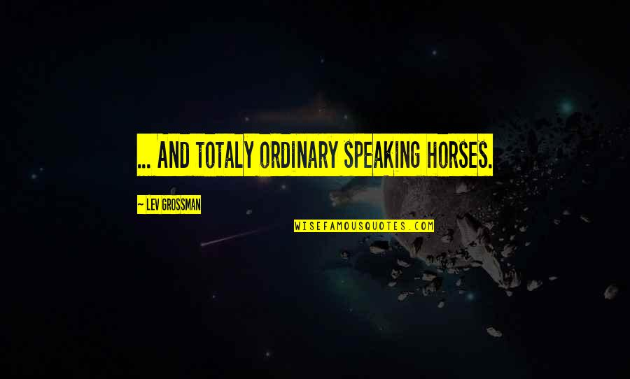 Interstate Moving Companies Quotes By Lev Grossman: ... And totaly ordinary speaking horses.