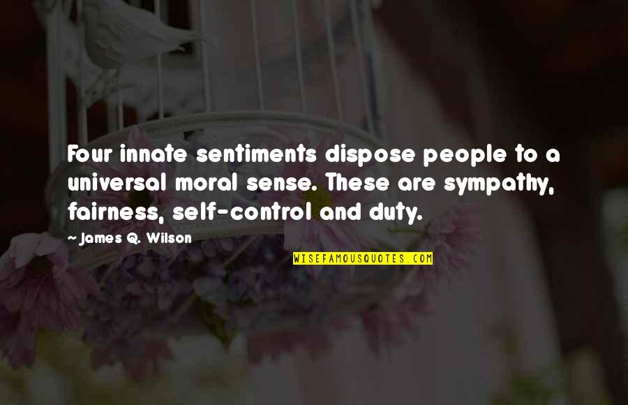 Interstellar Rage Quotes By James Q. Wilson: Four innate sentiments dispose people to a universal