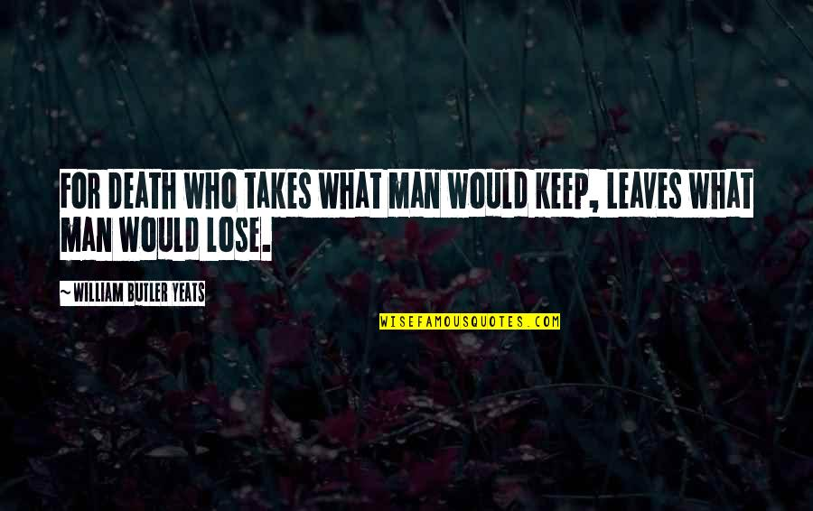 Interstellar Rage Quotes By William Butler Yeats: For Death who takes what man would keep,