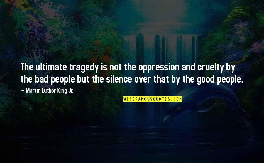 Intertwinedness Quotes By Martin Luther King Jr.: The ultimate tragedy is not the oppression and
