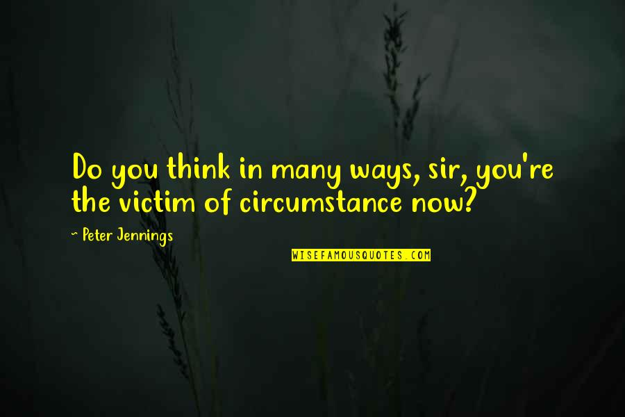 Intertwinedness Quotes By Peter Jennings: Do you think in many ways, sir, you're