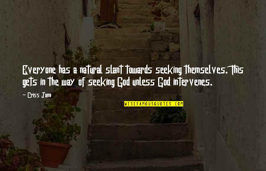 Intervenes Quotes By Criss Jami: Everyone has a natural slant towards seeking themselves.