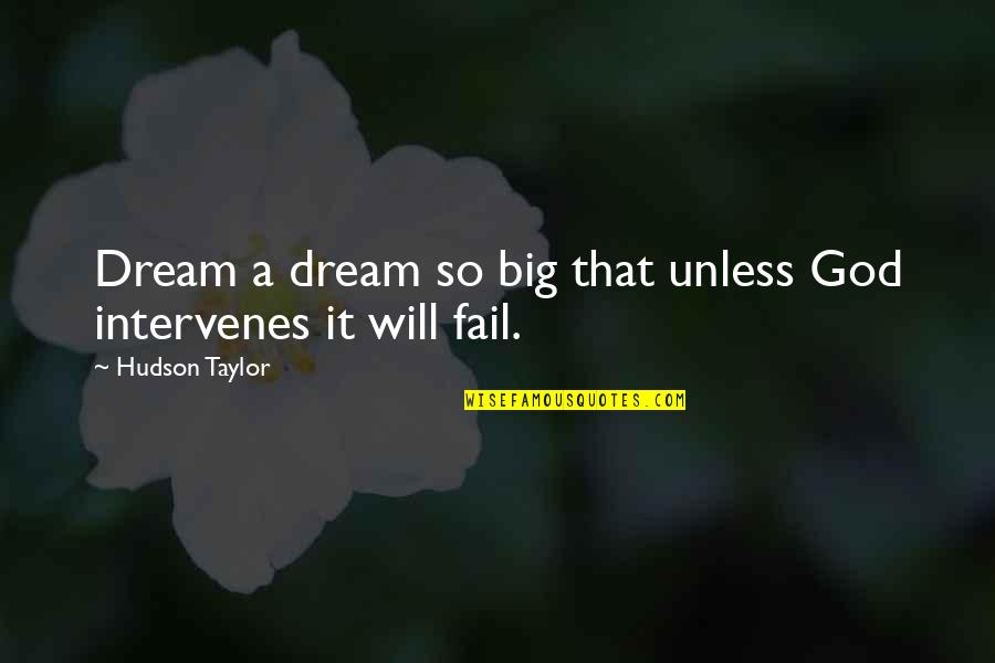 Intervenes Quotes By Hudson Taylor: Dream a dream so big that unless God