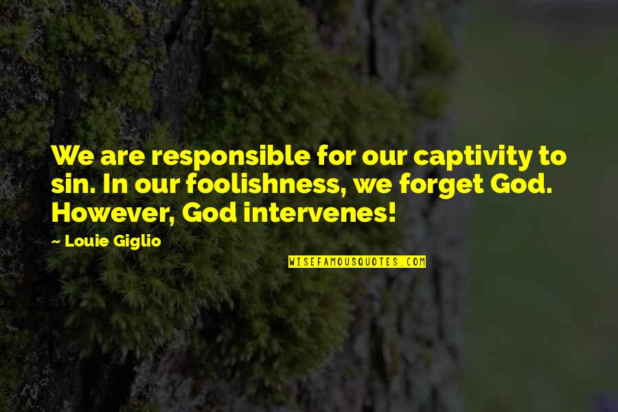 Intervenes Quotes By Louie Giglio: We are responsible for our captivity to sin.