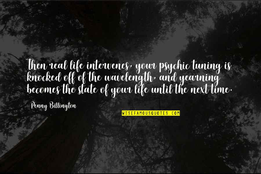 Intervenes Quotes By Penny Billington: Then real life intervenes, your psychic tuning is
