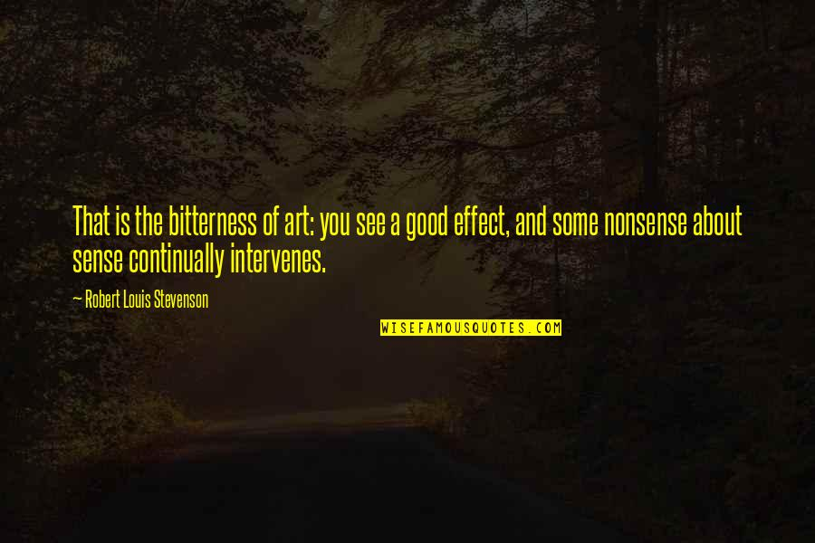 Intervenes Quotes By Robert Louis Stevenson: That is the bitterness of art: you see