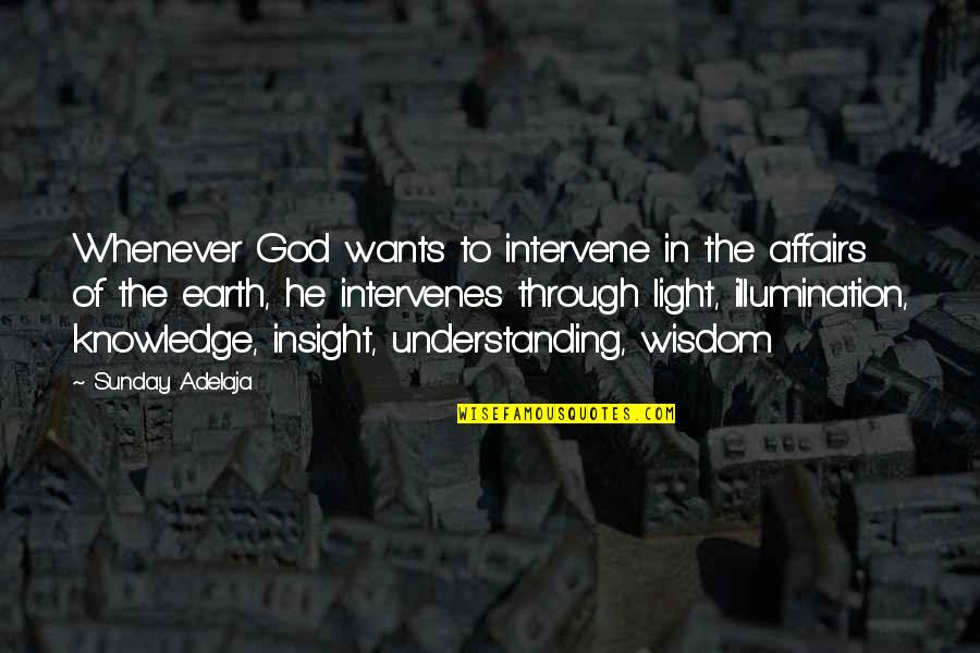 Intervenes Quotes By Sunday Adelaja: Whenever God wants to intervene in the affairs