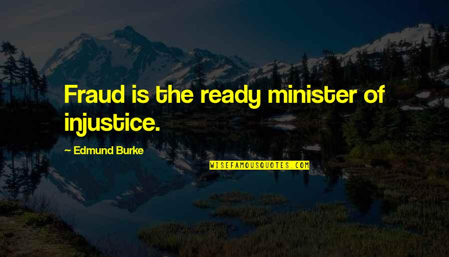 Interventionism Quotes By Edmund Burke: Fraud is the ready minister of injustice.