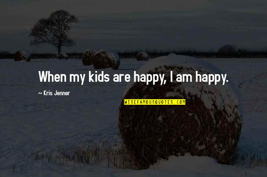Interventionism Quotes By Kris Jenner: When my kids are happy, I am happy.
