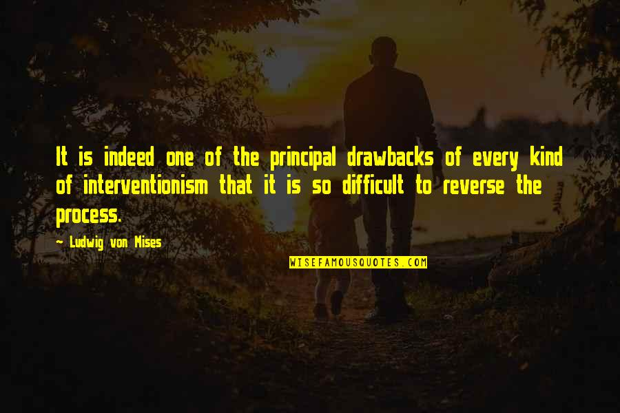 Interventionism Quotes By Ludwig Von Mises: It is indeed one of the principal drawbacks