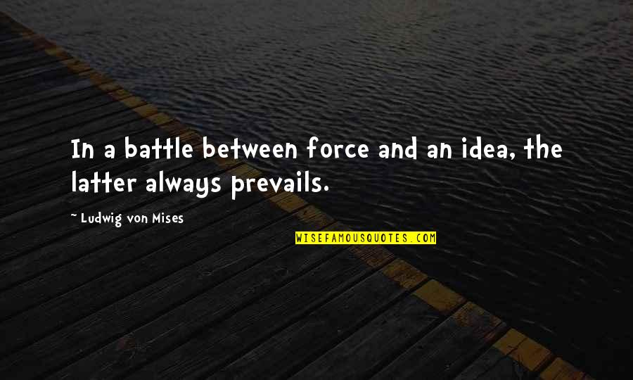 Interventionism Quotes By Ludwig Von Mises: In a battle between force and an idea,