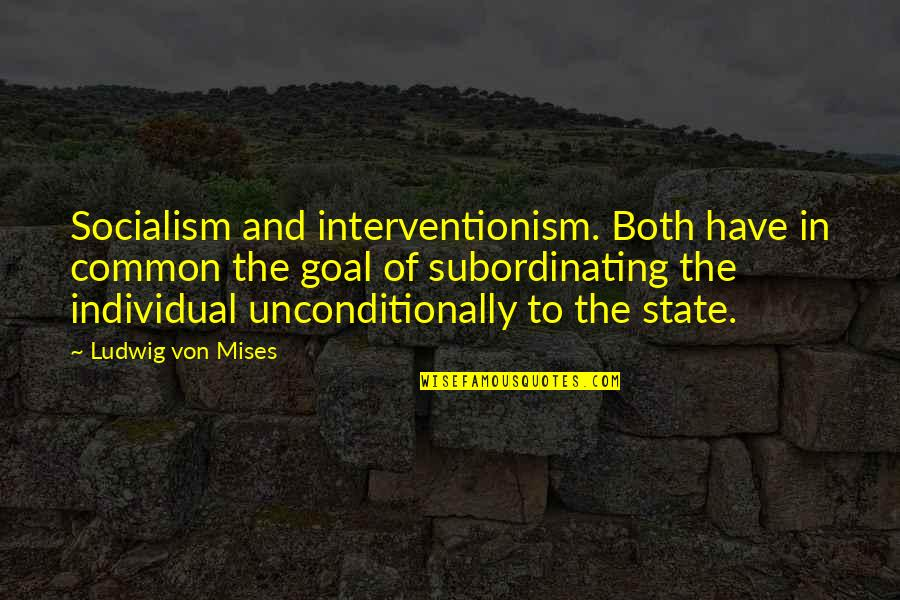 Interventionism Quotes By Ludwig Von Mises: Socialism and interventionism. Both have in common the