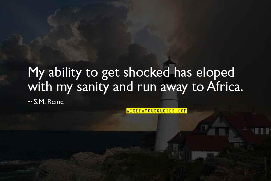 Interventionism Quotes By S.M. Reine: My ability to get shocked has eloped with