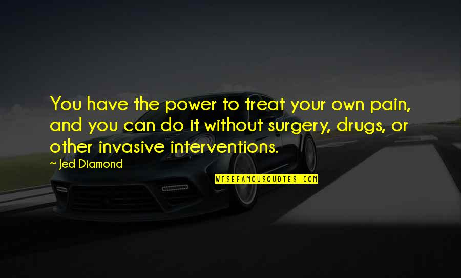 Interventions Quotes By Jed Diamond: You have the power to treat your own