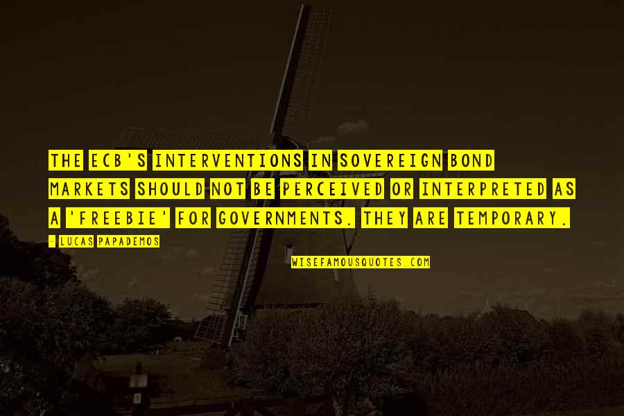 Interventions Quotes By Lucas Papademos: The ECB's interventions in sovereign bond markets should