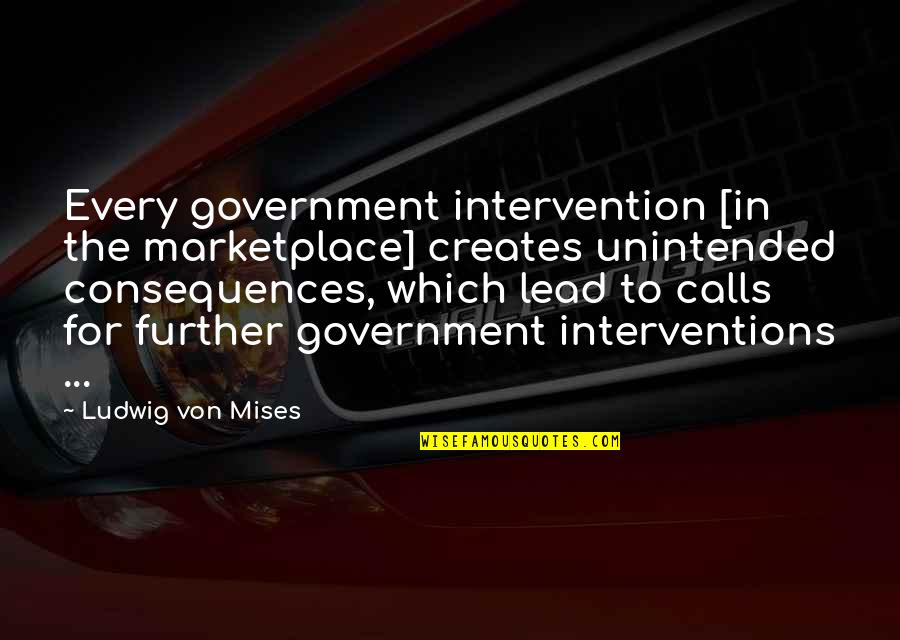 Interventions Quotes By Ludwig Von Mises: Every government intervention [in the marketplace] creates unintended