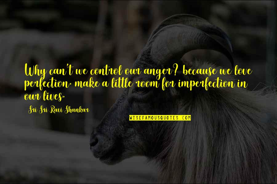 Interventions Quotes By Sri Sri Ravi Shankar: Why can't we control our anger? because we