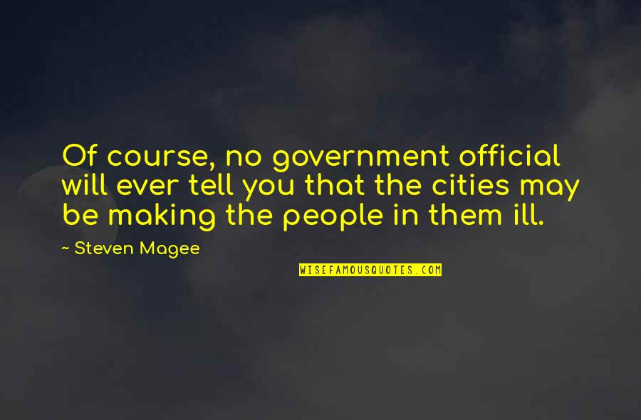Interventions Quotes By Steven Magee: Of course, no government official will ever tell