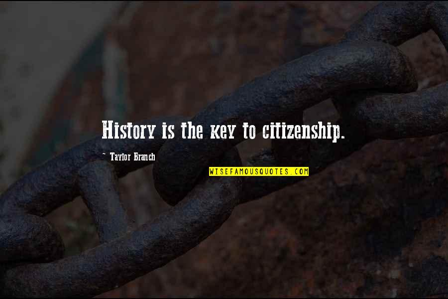 Interventions Quotes By Taylor Branch: History is the key to citizenship.