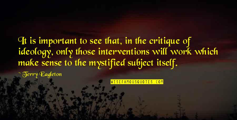 Interventions Quotes By Terry Eagleton: It is important to see that, in the