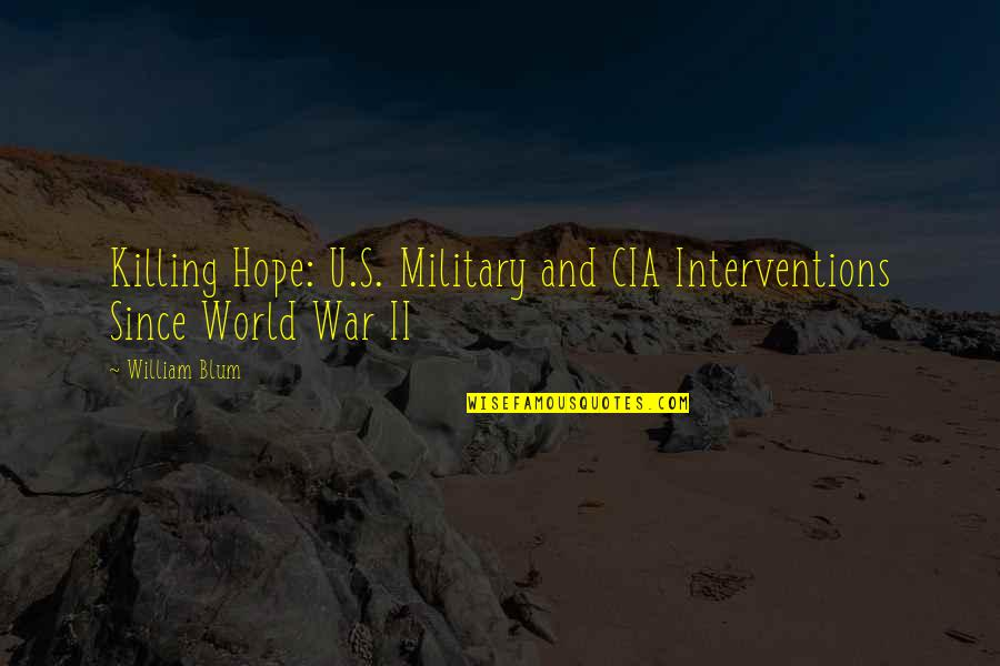 Interventions Quotes By William Blum: Killing Hope: U.S. Military and CIA Interventions Since