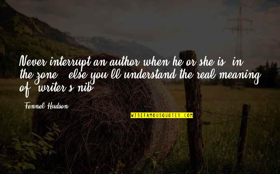 Interview Success Quotes By Fennel Hudson: Never interrupt an author when he or she