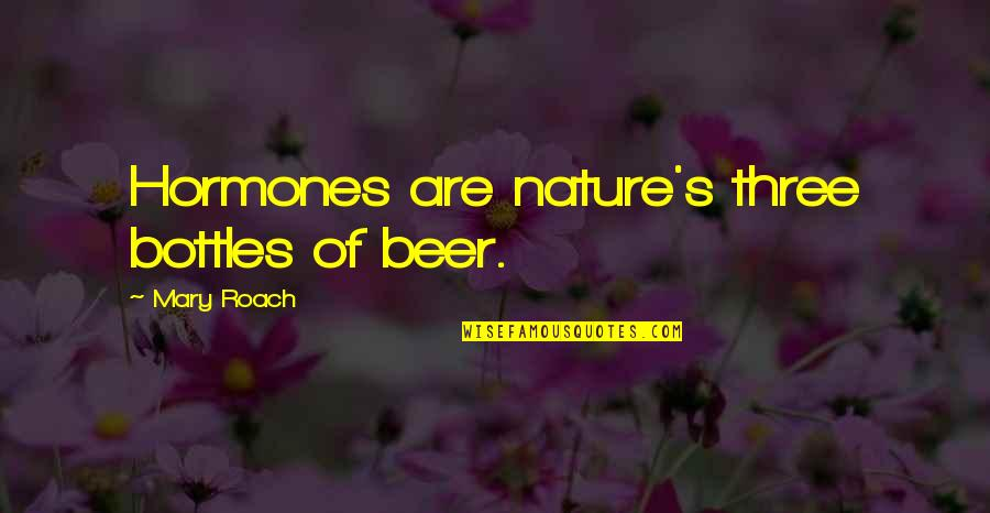 Interview Success Quotes By Mary Roach: Hormones are nature's three bottles of beer.