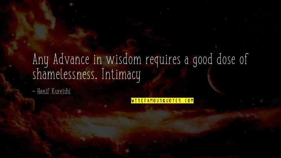 Intimacy Kureishi Quotes By Hanif Kureishi: Any Advance in wisdom requires a good dose