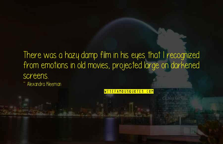 Intimations Quotes By Alexandra Kleeman: There was a hazy damp film in his