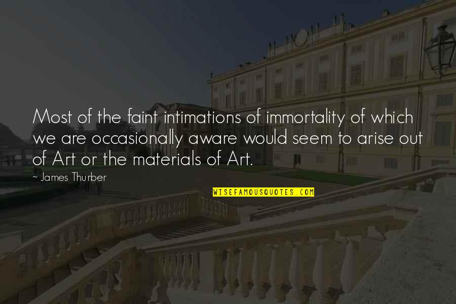 Intimations Quotes By James Thurber: Most of the faint intimations of immortality of