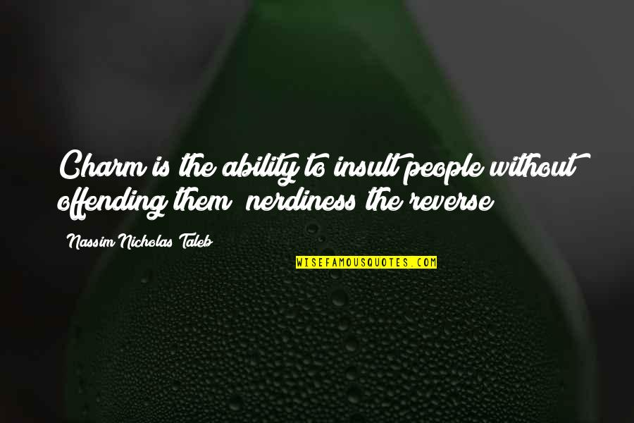 Intj And Their Quotes By Nassim Nicholas Taleb: Charm is the ability to insult people without