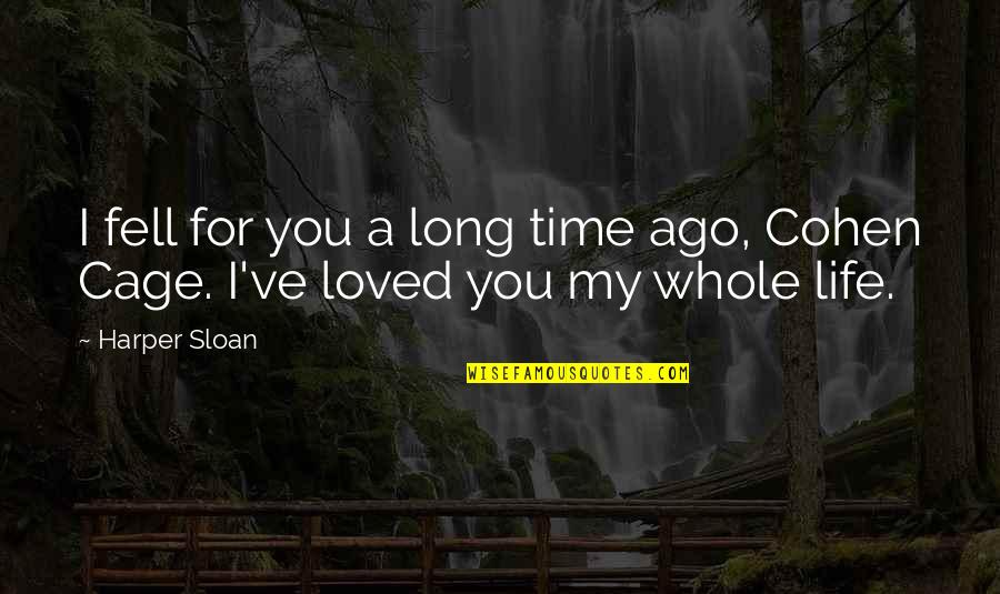 Into The Wild Chapter 8 And 9 Quotes By Harper Sloan: I fell for you a long time ago,
