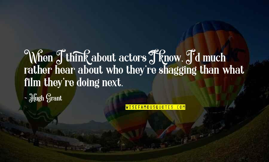 Into The Wild Chapter 8 And 9 Quotes By Hugh Grant: When I think about actors I know, I'd