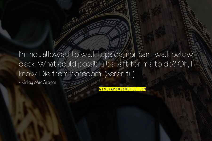 Into The Wild Chapter 8 And 9 Quotes By Kinley MacGregor: I'm not allowed to walk topside, nor can