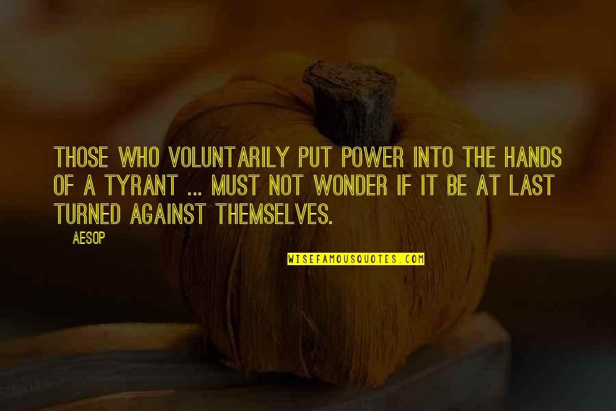 Into The Wonder Quotes By Aesop: Those who voluntarily put power into the hands