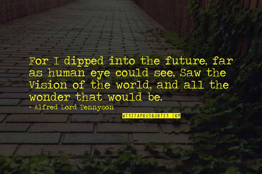 Into The Wonder Quotes By Alfred Lord Tennyson: For I dipped into the future, far as