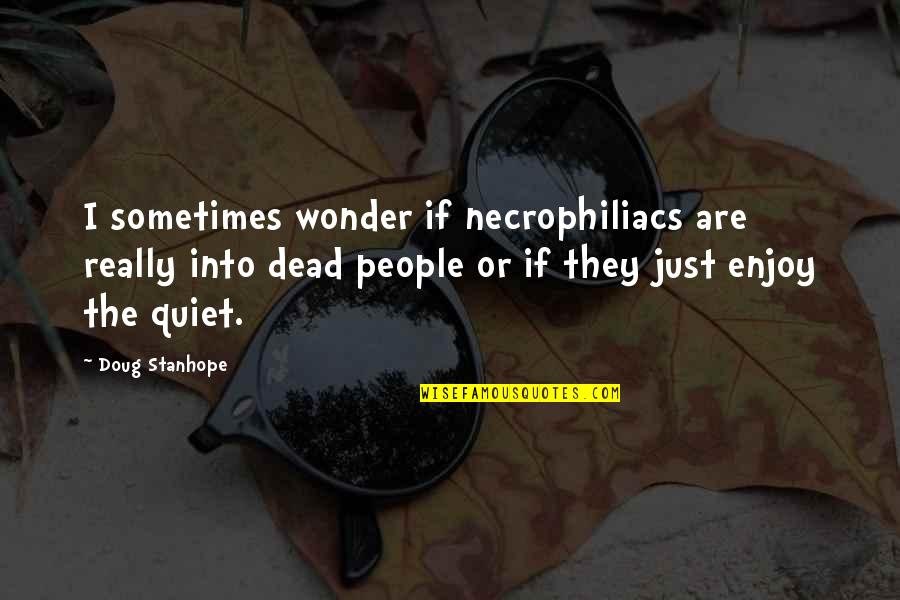 Into The Wonder Quotes By Doug Stanhope: I sometimes wonder if necrophiliacs are really into