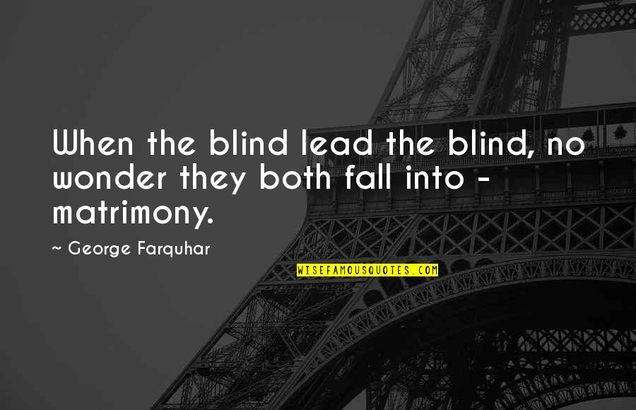 Into The Wonder Quotes By George Farquhar: When the blind lead the blind, no wonder