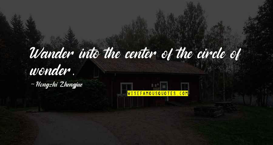 Into The Wonder Quotes By Hongzhi Zhengjue: Wander into the center of the circle of