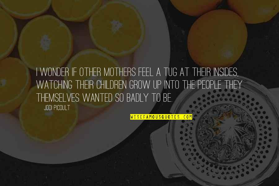 Into The Wonder Quotes By Jodi Picoult: I wonder if other mothers feel a tug