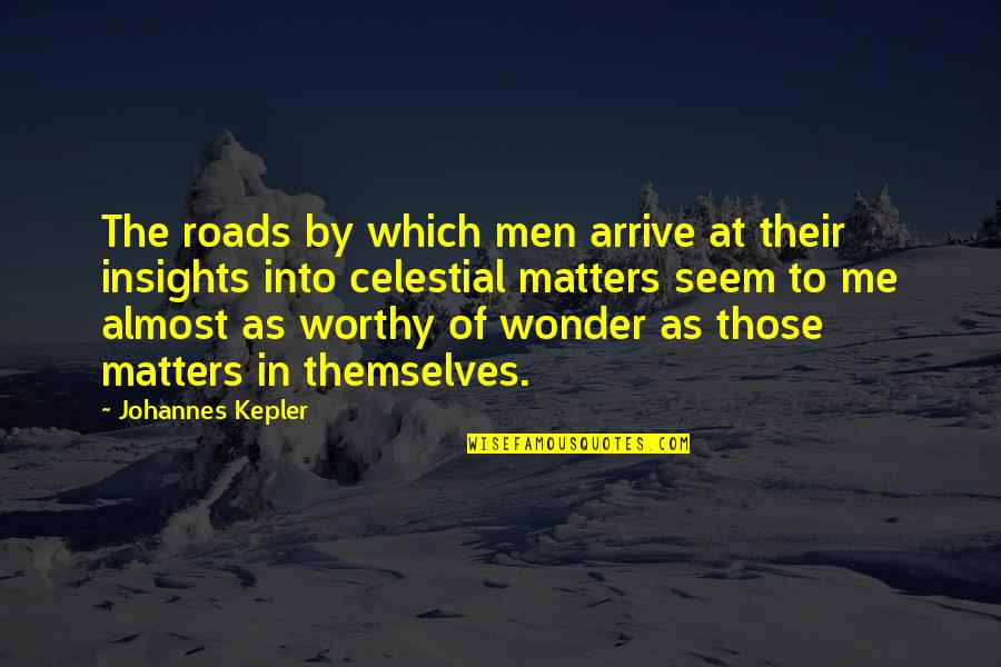 Into The Wonder Quotes By Johannes Kepler: The roads by which men arrive at their