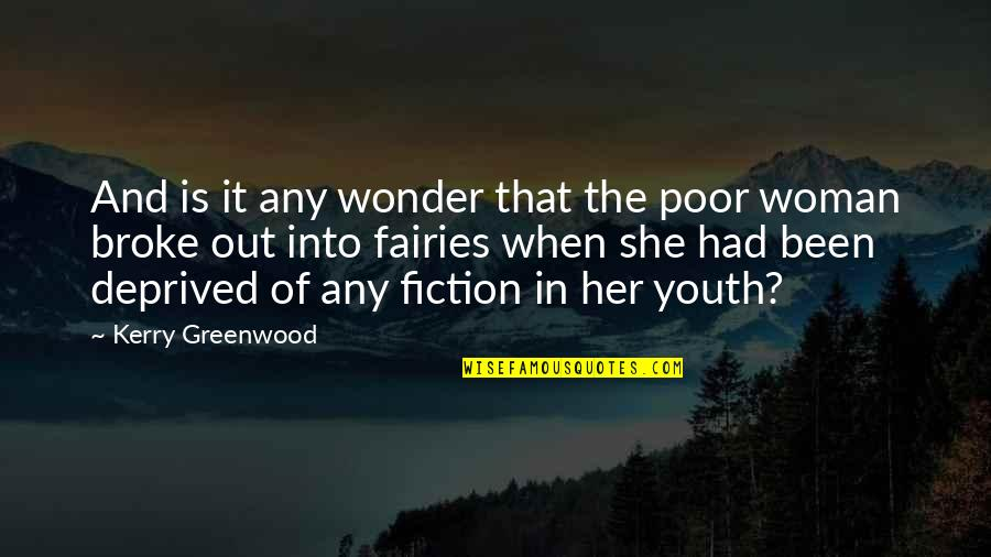 Into The Wonder Quotes By Kerry Greenwood: And is it any wonder that the poor