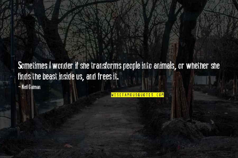 Into The Wonder Quotes By Neil Gaiman: Sometimes I wonder if she transforms people into