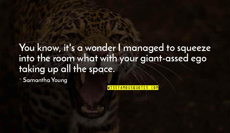 Into The Wonder Quotes By Samantha Young: You know, it's a wonder I managed to