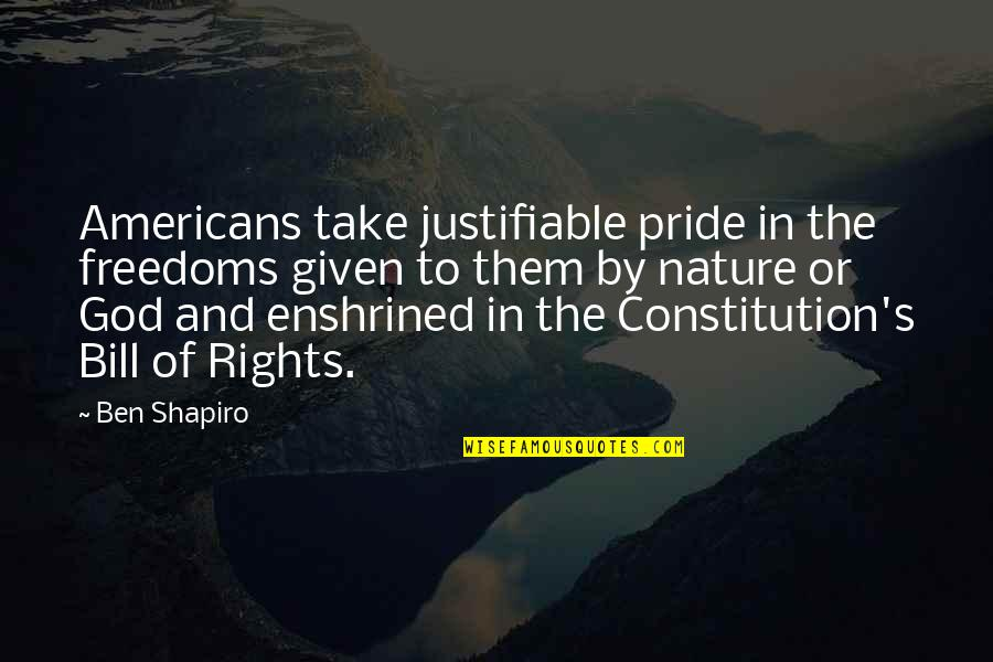Intransigent Quotes By Ben Shapiro: Americans take justifiable pride in the freedoms given