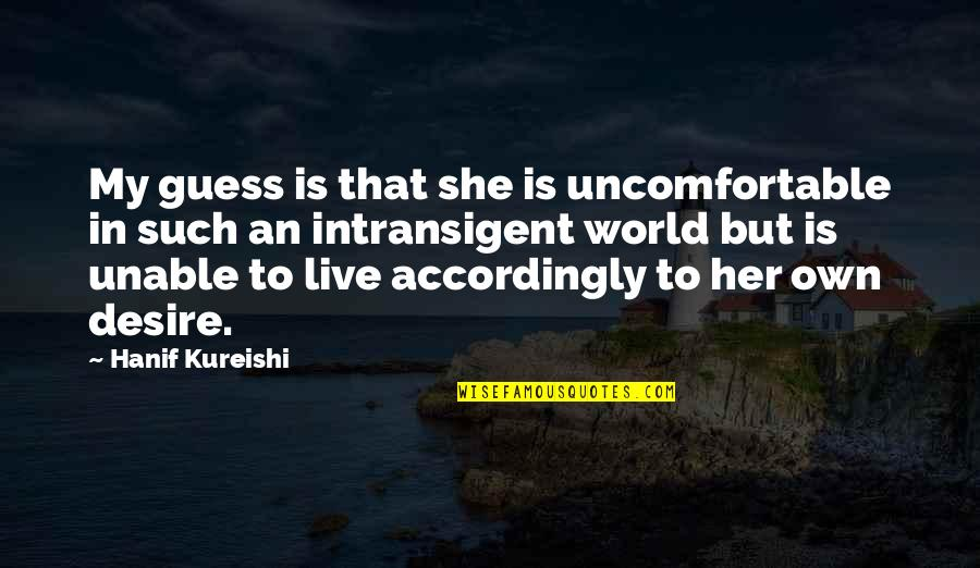 Intransigent Quotes By Hanif Kureishi: My guess is that she is uncomfortable in