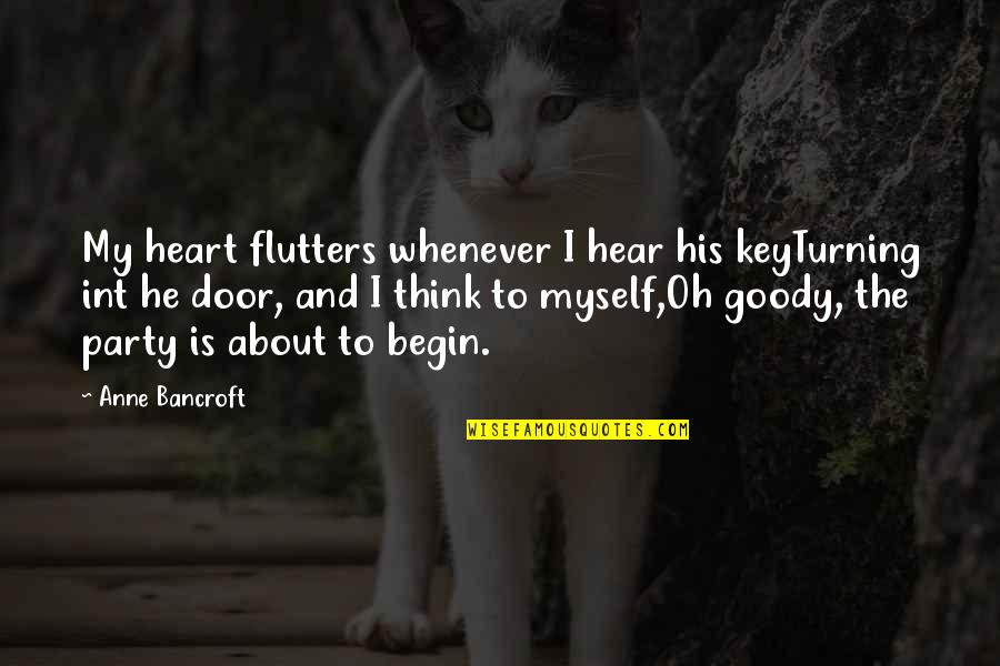 Int'rested Quotes By Anne Bancroft: My heart flutters whenever I hear his keyTurning