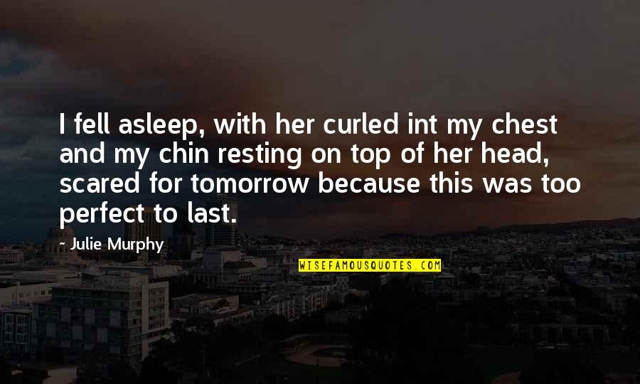 Int'rested Quotes By Julie Murphy: I fell asleep, with her curled int my