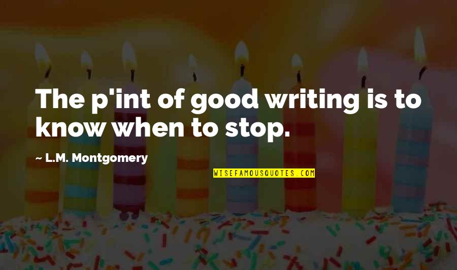 Int'rested Quotes By L.M. Montgomery: The p'int of good writing is to know